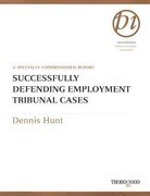 Successfully Defending Employment Tribunal Cases: A Specially Commissioned Report