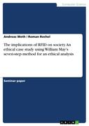 The implications of RFID on society. An ethical case study using William May's seven-step method for an ethical analysis