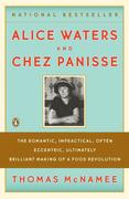 Alice Waters & Chez Panisse: The Romantic, Impractical, Often Eccentric, Ultimately Brilliant Making of a Food Revolution
