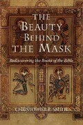 The Beauty Behind the Mask: Rediscovering the Books of the Bible