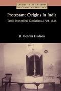 Protestant Origins in India: Tamil Evangelical Christians, 1706-1835