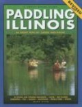 Paddling Illinois: 64 Great Trips by Canoe and Kayak