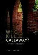 Who Killed Callaway?: A Murder Mystery