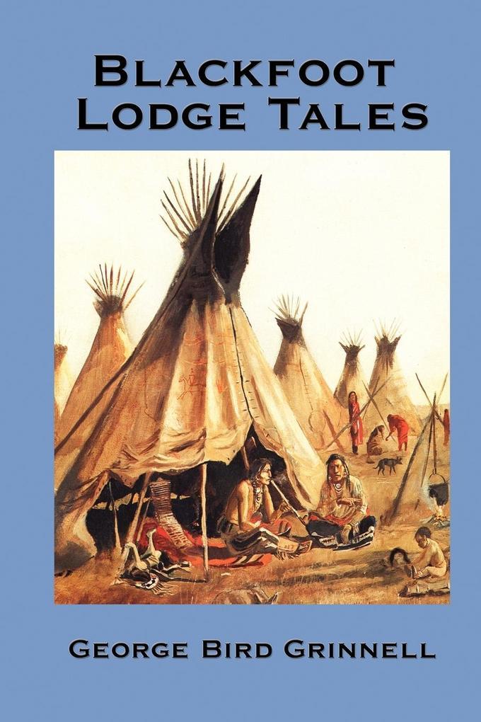 Blackfoot Lodge Tales als Taschenbuch von Georg...