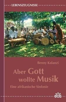 Aber Gott wollte Musik - Eine afrikanische Sinf...