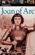 DK Biography: Joan of Arc: A Photographic Story of a Life