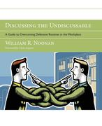 Discussing the Undiscussable: A Guide to Overcoming Defensive Routines in the Workplace [With DVD-ROM]