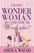 I'm Not Wonder Woman: But God Made Me Wonderful!