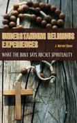 Understanding Religious Experiences: What the Bible Says about Spirituality