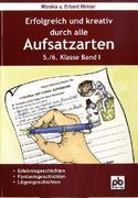 Erfolgreich und kreativ durch alle Aufsatzarten 5./6. Klasse. Band 1