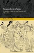Singing for the Gods: Performances of Myth and Ritual in Archaic and Classical Greece