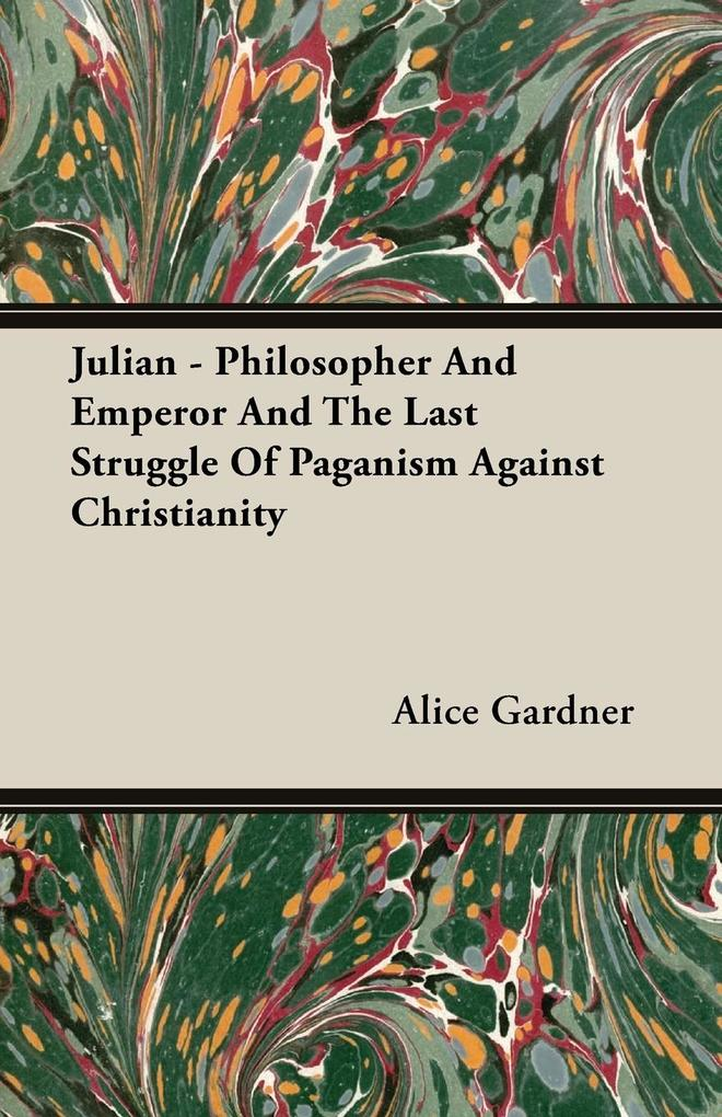 Julian - Philosopher and Emperor and the Last Struggle of Paganism Against Christianity als Taschenbuch