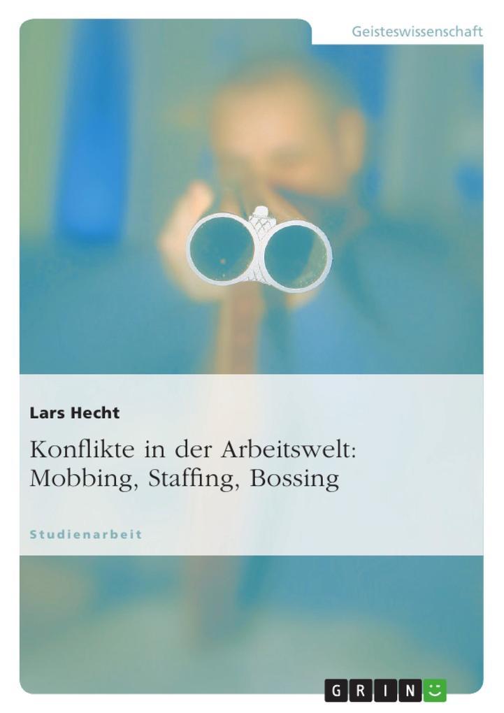 Konflikte in der Arbeitswelt: Mobbing, Staffing...