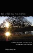 The Stock Dam Philosophies: Stories of Dogs, Hunting and Other Valuable Things