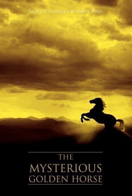 The Mysterious Golden Horse als Buch von Phd Mo...