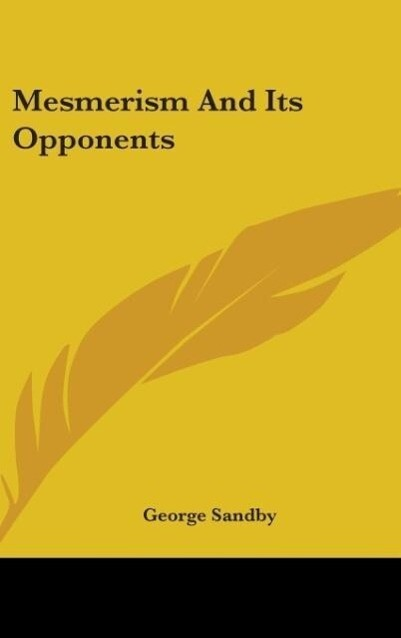 Mesmerism And Its Opponents als Buch von George...