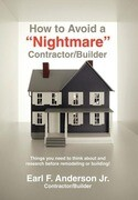 How to Avoid a Nightmare Contractor/Builder: Things You Need to Think about and Research Before Remodeling or Building!