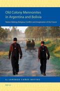 Old Colony Mennonites in Argentina and Bolivia: Nation Making, Religious Conflict and Imagination of the Future