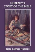 Hurlbut's Story of the Bible, Original Edition (Yesterday's Classics)