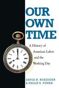 Our Own Time: A History of American Labor and the Working Day