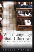 What Language Shall I Borrow?: The Bible and Christian Worship