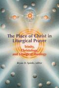 The Place of Christ in Liturgical Prayer: Trinity, Christology, and Liturgical Theology
