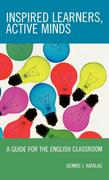 Inspired Learners, Active Minds: A Guide for the English Classroom