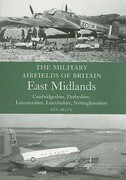 The Military Airfields of Britain: East Midlands