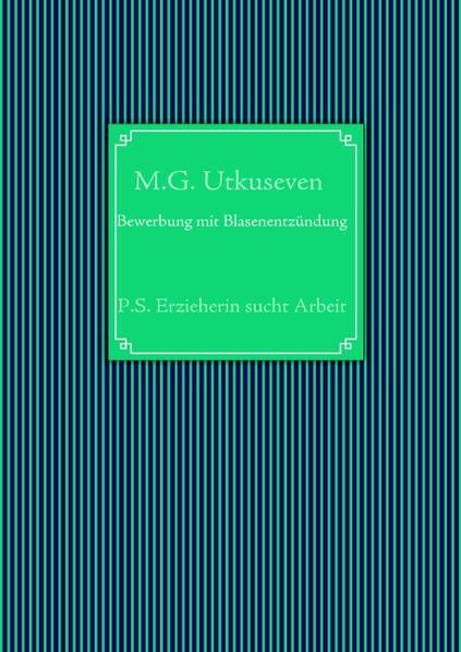 Bewerbung mit Blasenentzündung als Buch von M. ...