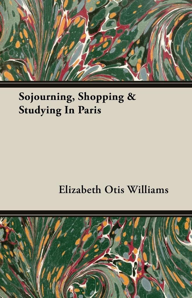 Sojourning, Shopping & Studying In Paris als Ta...