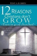 Twelve Reasons Christians Don't Grow...Even in Good Churches!