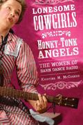 Lonesome Cowgirls and Honky-Tonk Angels: The Women of Barn Dance Radio
