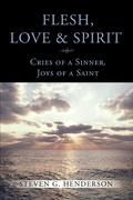 Flesh Love and Spirit: Cries of a Sinner, Joys of a Saint