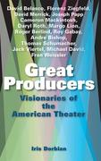 Great Producers: Visionaries of the American Theater
