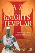 A to Z of the Knights Templar: A Guide to Their History and Legacy