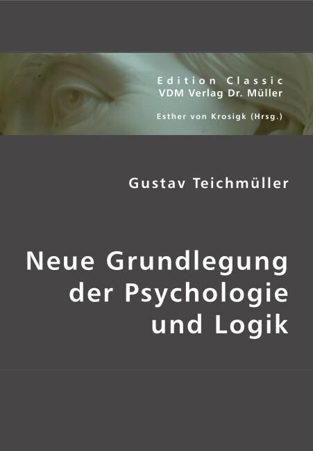 Neue Grundlegung der Psychologie und Logik als ...