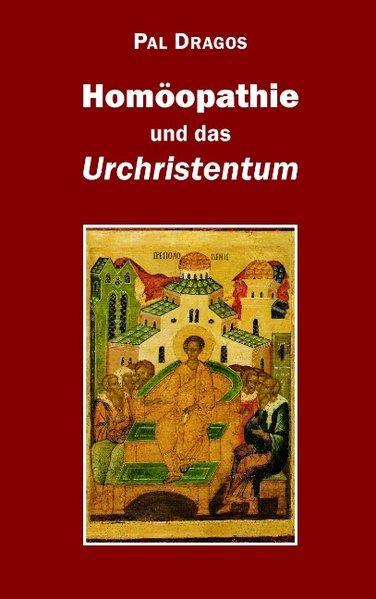 Homöopathie und das Urchristentum als Buch von ...