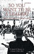 So You Want to Be a Leader?: Advice and Counsel to Young Leaders
