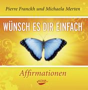 Wünsch es dir einfach - Affirmationen. Audio CD