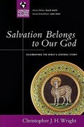 Salvation Belongs to Our God: Celebrating the Bible's Central Story