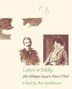 Letters to Molly: John Millington Synge to Maire O'Neill, 1906-1909