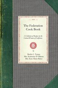 Federation Cook Book: A Collection of Tested Recipes, Contributed by the Colored Women of the State of California