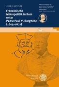 Französische Mikropolitik in Rom unter Papst Paul V. Borghese (1605-1621)