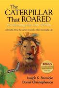 The Caterpillar That Roared: Awakening the Lion Within: A Parable about the Journey Toward a More Meaningful Life