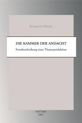 Die Kammer Der Andacht: Formbeschreibung Einer Theaterproduktion als Taschenbuch