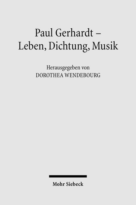Paul Gerhardt - Dichtung, Theologie, Musik als ...