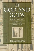 Of God and Gods: Egypt, Israel, and the Rise of Monotheism