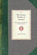 Future Wealth of America: Being a Glance at the Resources of the United States and the Commercial and Agricultural Advantages of Cultivating Tea