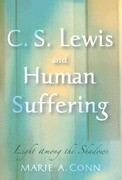 C. S. Lewis and Human Suffering: Light Among the Shadows