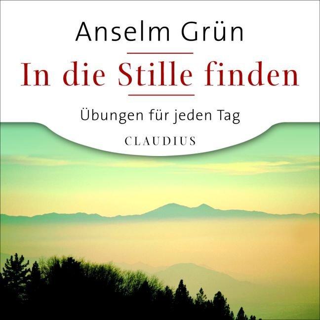 In die Stille finden als Hörbuch CD von Anselm ...